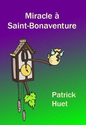 """""""Miracle à St Bonaventure"""" une histoire humoristique de Patrick Huet"""