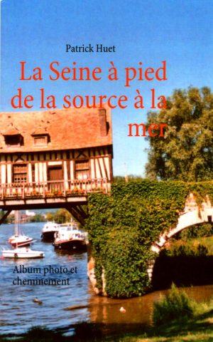 La Seine à pied de la source à la mer
