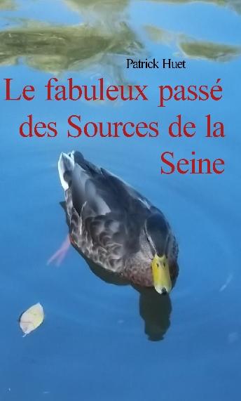 Le fabuleux passé des sources de la Seine. Patrick Huet