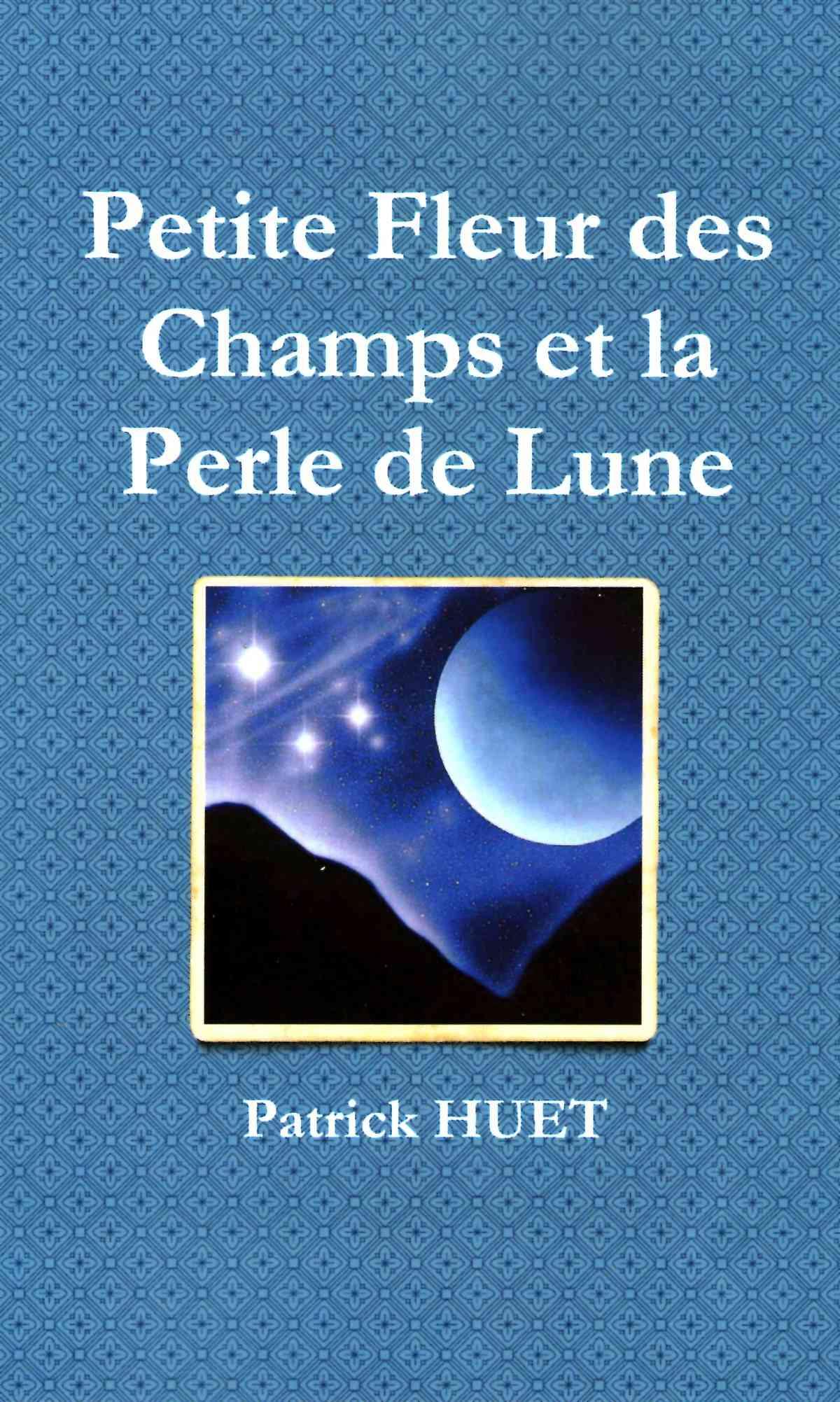 Roman Petite fleur des Champs et la Perle de Lune de Patrick Huet
