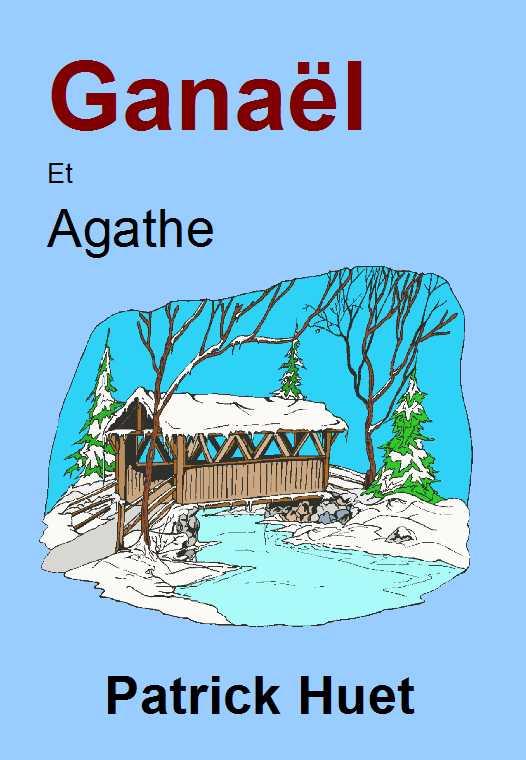 Ganaël et Agathe Un roman de Patrick Huet