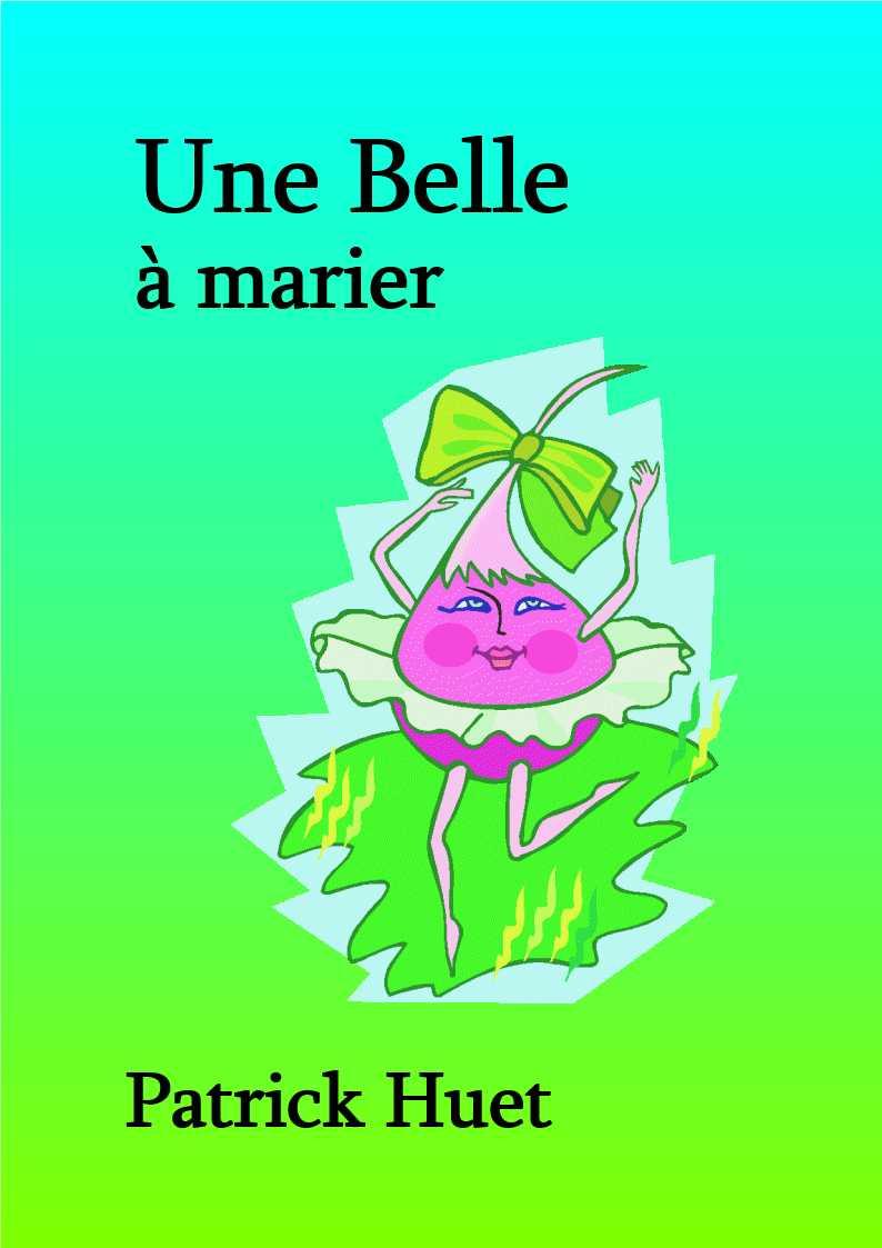 Une Belle à marier de Patrick Huet. Un poème au pays des fruits et légumes.