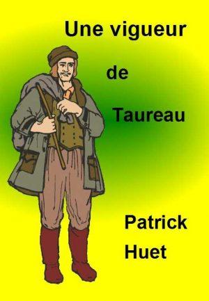 Une vigueur de taureau - une histoire vraie racontée par Patrick Huet.