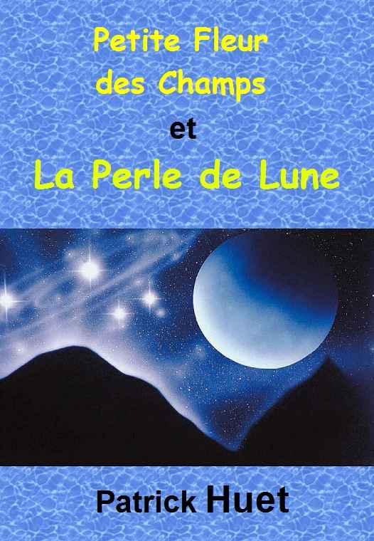 Roman fantasy Petite Fleur des Champs et la Perle de Lune écrit par Patrick Huet