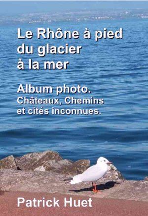 Le Rhône - l'album-photo du livre anniversaire