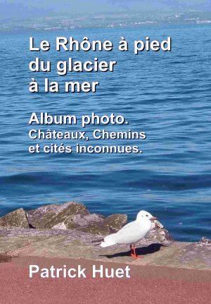 Livre-anniveraire sur le Rhône du glacier à la mer.
