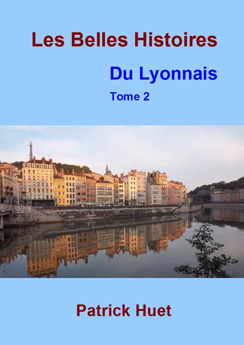Les Belles histoires du Lyonnais Tome 2 écrit par Patrick Huet