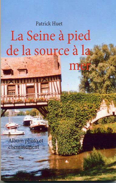 Seine de la source à la mer, livre de patrick Huet