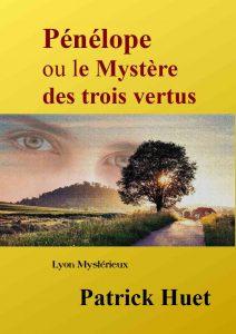 Pénélope ou le Mystère des trois vertus, un roman de Patrick Huet qui vous plonge au coeur des mystères de Lyon.