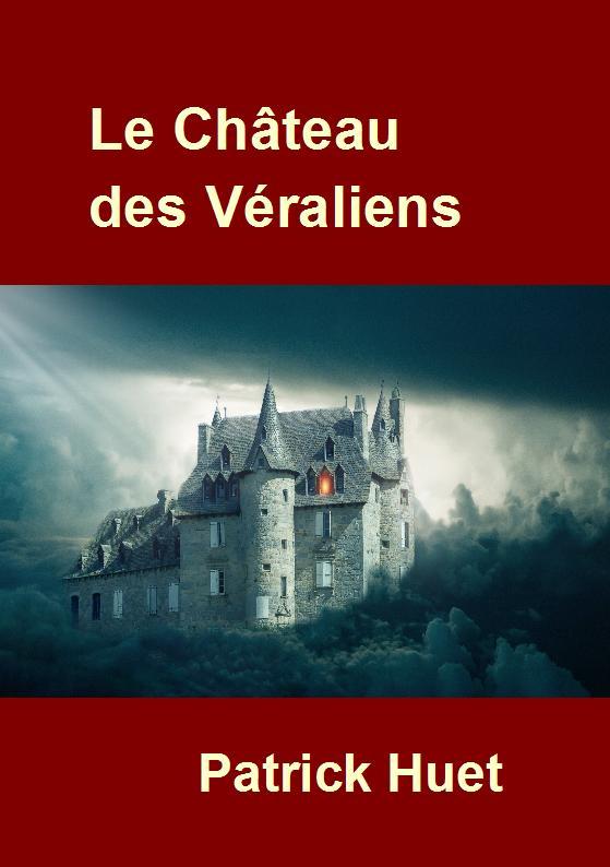 Le Château des Véraliens - roman de science-fiction de Patrick Huet.