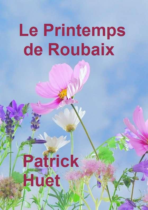 Le Printemps de Roubaix livre de poésie écrit par Patrick Huet.