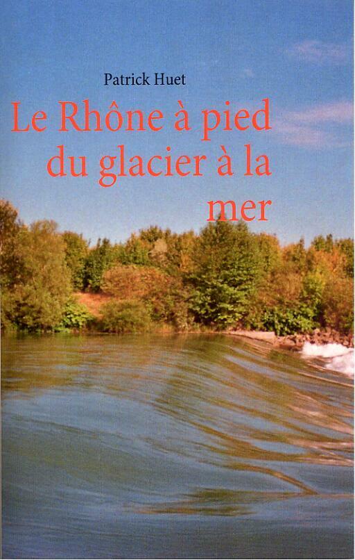 En vente, la première édition du livre sur la descente du Rhône publié par Patrick Huet en 2010.