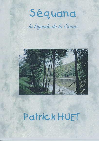 Séquana la légende de la Seine une histoire de Patrick Huet.