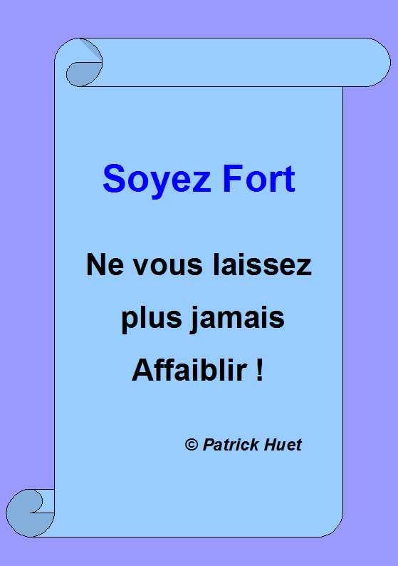 Marque Page de Patrick Huet, du livre : Soyez Fort, ne vous laissez plus jamais affaiblir.