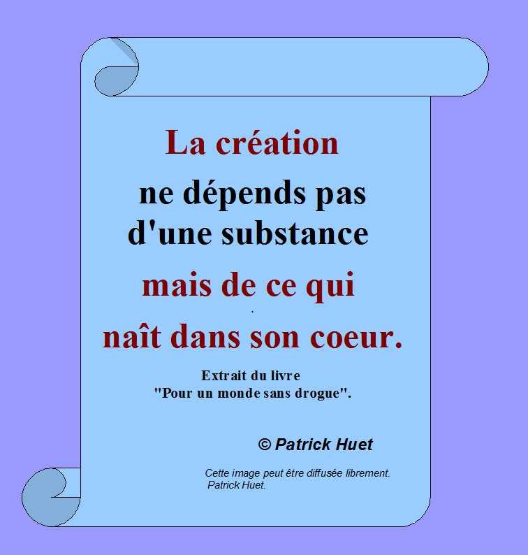 La création naît de ce que l'on a dans le ceoru - Patrick Huet.