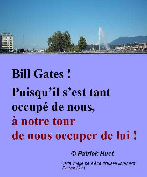 Bill Gates -occupons-nous de lui - Patrick Huet !