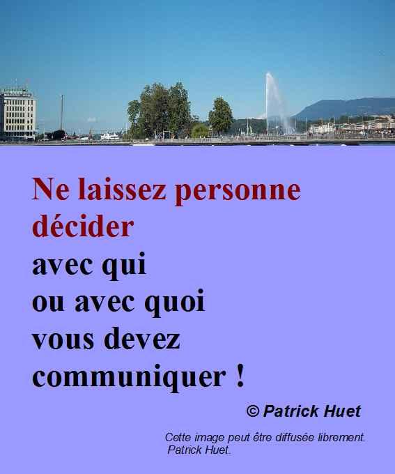 Ne laissez personnes décider avec qui vous devez communiquer - Patrick Huet