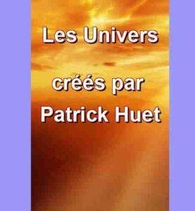 Les univers créés par Patrick Huet.